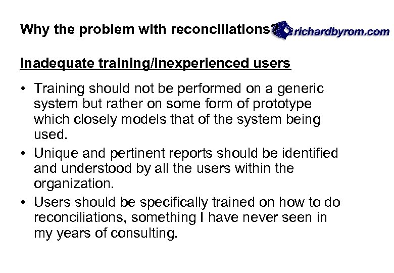 Why the problem with reconciliations? Inadequate training/inexperienced users • Training should not be performed