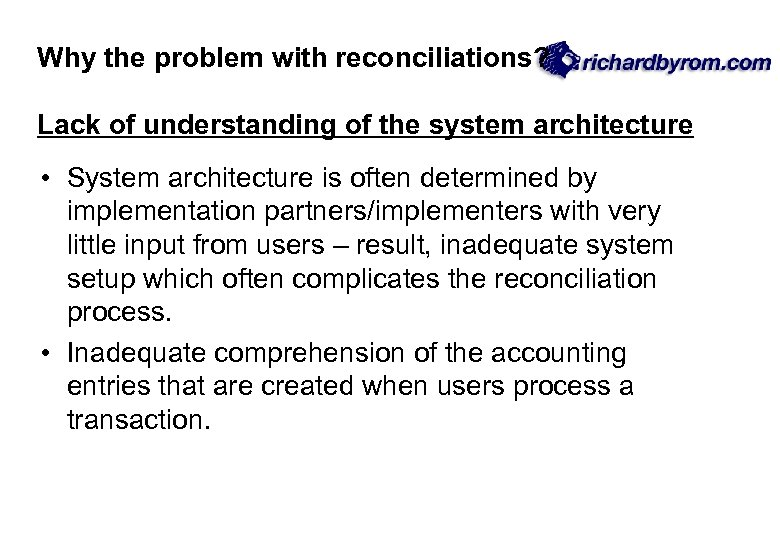 Why the problem with reconciliations? Lack of understanding of the system architecture • System