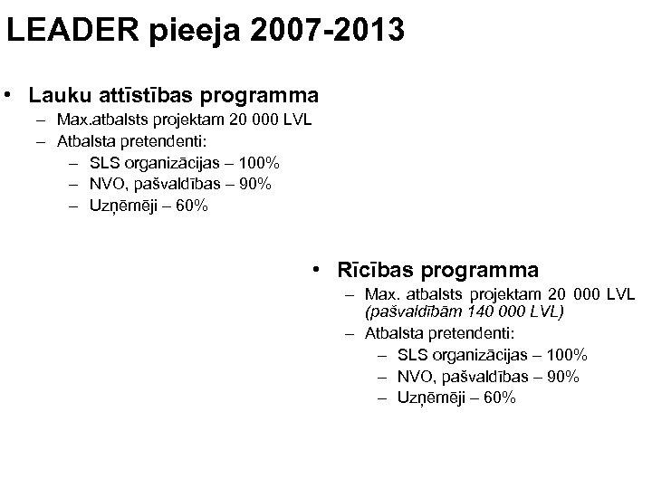 LEADER pieeja 2007 -2013 • Lauku attīstības programma – Max. atbalsts projektam 20 000