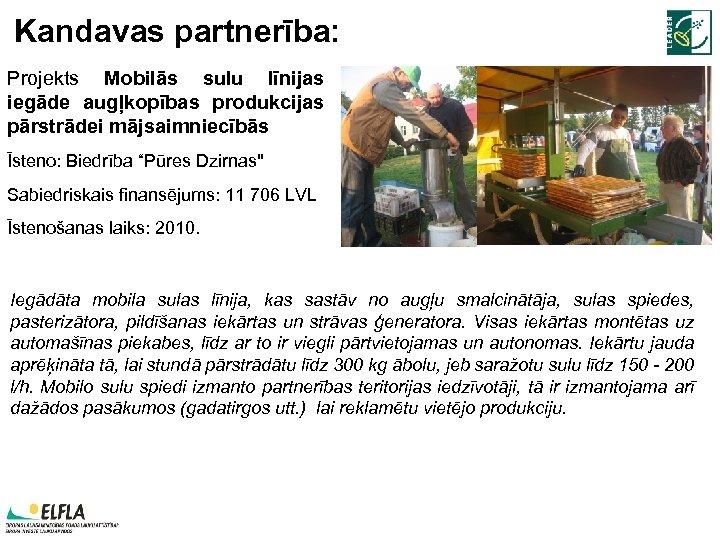 """Kandavas partnerība: Projekts Mobilās sulu līnijas iegāde augļkopības produkcijas pārstrādei mājsaimniecībās Īsteno: Biedrība """"Pūres"""