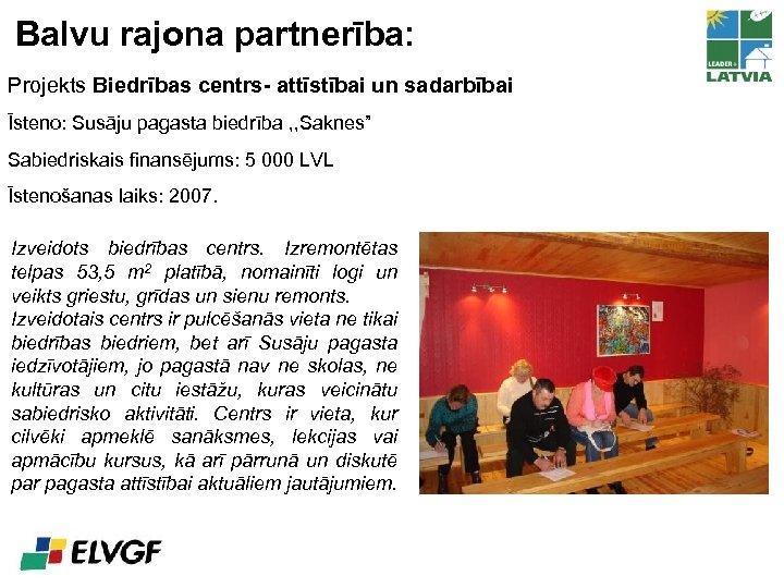 Balvu rajona partnerība: Projekts Biedrības centrs- attīstībai un sadarbībai Īsteno: Susāju pagasta biedrība ,
