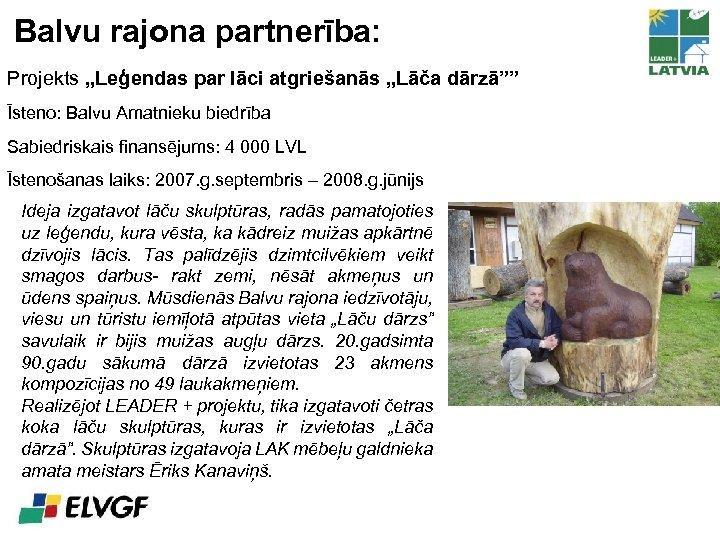"""Balvu rajona partnerība: Projekts """"Leģendas par lāci atgriešanās """"Lāča dārzā"""""""" Īsteno: Balvu Amatnieku biedrība"""