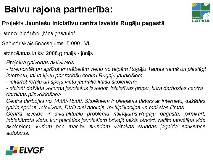 Balvu rajona partnerība: Projekts Jauniešu iniciatīvu centra izveide Rugāju pagastā Īsteno: biedrība , ,