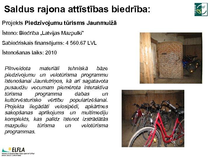 """Saldus rajona attīstības biedrība: Projekts Piedzīvojumu tūrisms Jaunmuižā Īsteno: Biedrība """"Latvijas Mazpulki"""" Sabiedriskais finansējums:"""
