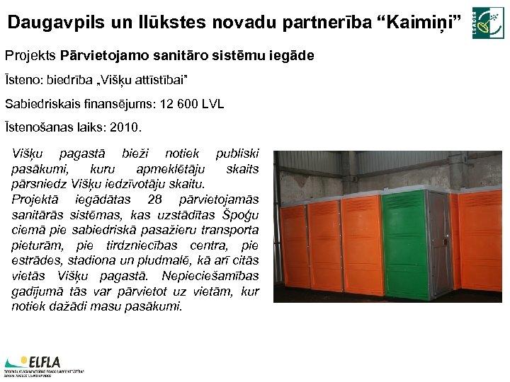 """Daugavpils un Ilūkstes novadu partnerība """"Kaimiņi"""" Projekts Pārvietojamo sanitāro sistēmu iegāde Īsteno: biedrība """"Višķu"""