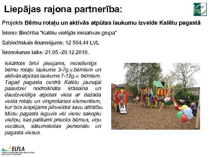 Liepājas rajona partnerība: Projekts Bērnu rotaļu un aktīvās atpūtas laukumu izveide Kalētu pagastā Īsteno: