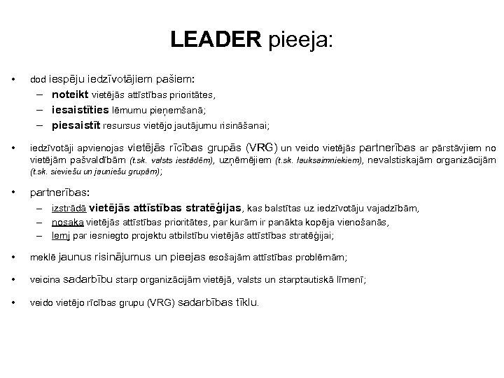 LEADER pieeja: • dod iespēju iedzīvotājiem pašiem: – noteikt vietējās attīstības prioritātes, – iesaistīties