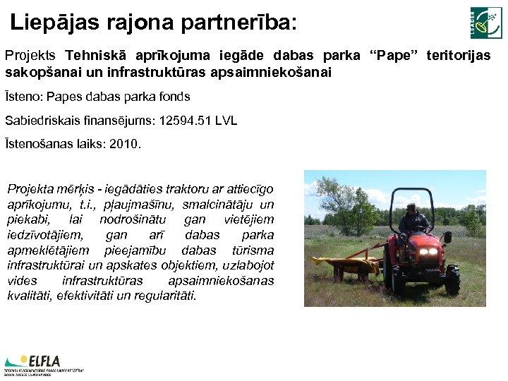 """Liepājas rajona partnerība: Projekts Tehniskā aprīkojuma iegāde dabas parka """"Pape"""" teritorijas sakopšanai un infrastruktūras"""