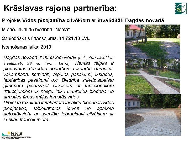 Krāslavas rajona partnerība: Projekts Vides pieejamība cilvēkiem ar invaliditāti Dagdas novadā Īsteno: Invalīdu biedrība