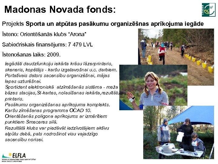 Madonas Novada fonds: Projekts Sporta un atpūtas pasākumu organizēšnas aprīkojuma iegāde Īsteno: Orientēšanās klubs