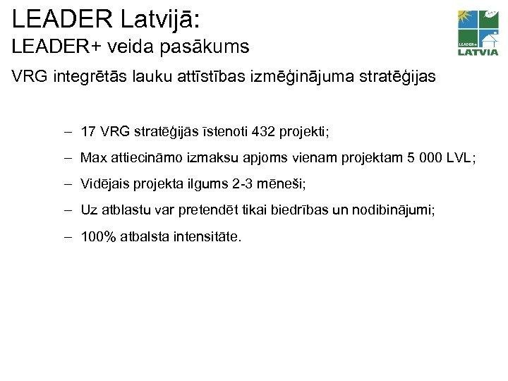 LEADER Latvijā: LEADER+ veida pasākums VRG integrētās lauku attīstības izmēģinājuma stratēģijas – 17 VRG