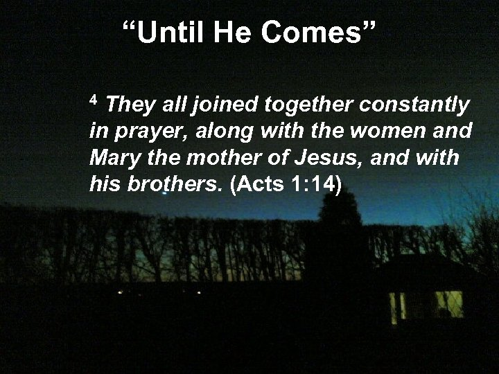 """Until He Comes"" They all joined together constantly in prayer, along with the women"