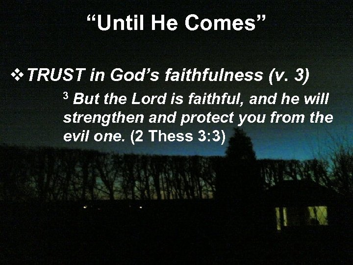 """Until He Comes"" v. TRUST in God's faithfulness (v. 3) But the Lord is"
