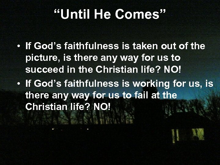 """Until He Comes"" • If God's faithfulness is taken out of the picture, is"
