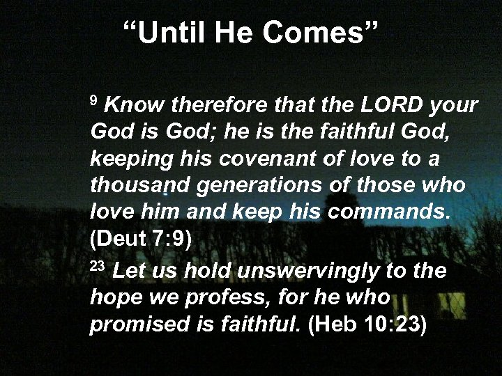 """Until He Comes"" 9 Know therefore that the LORD your God is God; he"
