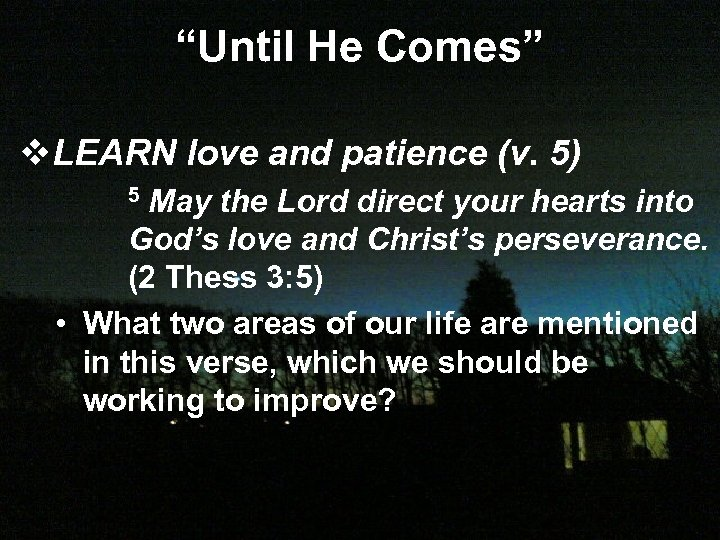"""Until He Comes"" v. LEARN love and patience (v. 5) 5 May the Lord"