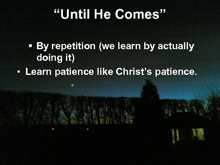 """Until He Comes"" § By repetition (we learn by actually doing it) • Learn"