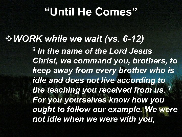 """Until He Comes"" v. WORK while we wait (vs. 6 -12) 6 In the"