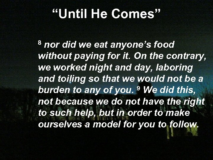 """Until He Comes"" 8 nor did we eat anyone's food without paying for it."
