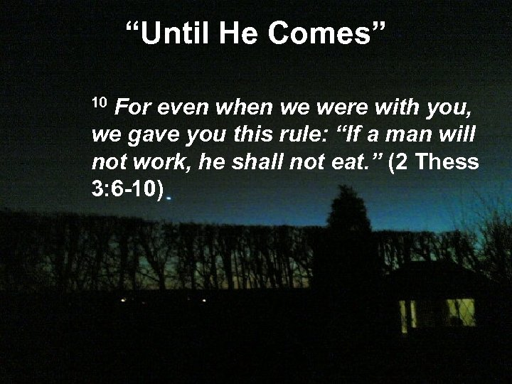 """Until He Comes"" 10 For even when we were with you, we gave you"