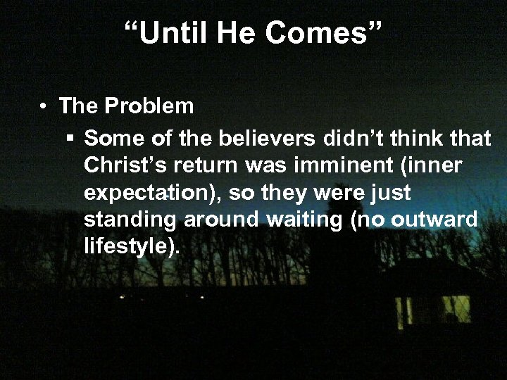 """Until He Comes"" • The Problem § Some of the believers didn't think that"