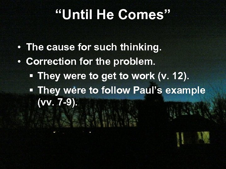 """Until He Comes"" • The cause for such thinking. • Correction for the problem."