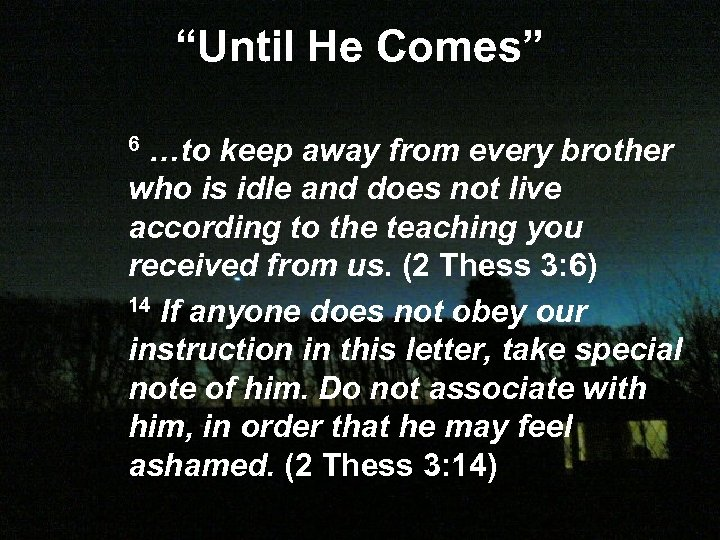"""Until He Comes"" …to keep away from every brother who is idle and does"