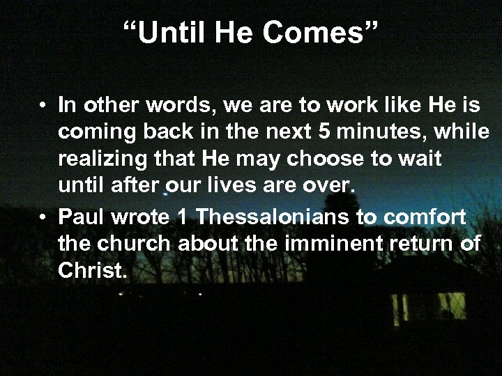 """Until He Comes"" • In other words, we are to work like He is"