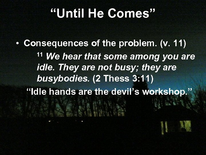 """Until He Comes"" • Consequences of the problem. (v. 11) 11 We hear that"