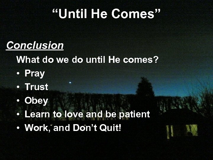 """Until He Comes"" Conclusion What do we do until He comes? • Pray •"