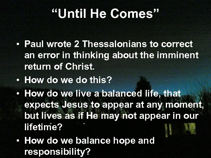 """Until He Comes"" • Paul wrote 2 Thessalonians to correct an error in thinking"
