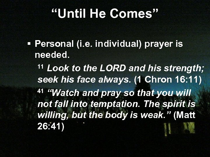 """Until He Comes"" § Personal (i. e. individual) prayer is needed. 11 Look to"