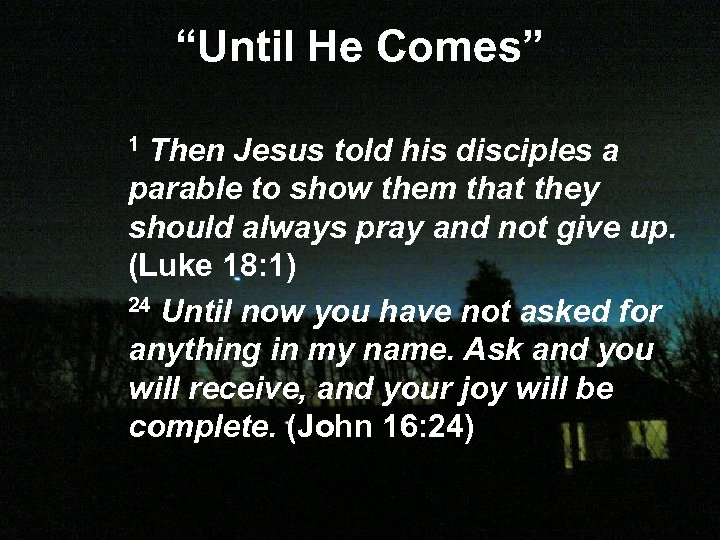 """Until He Comes"" Then Jesus told his disciples a parable to show them that"