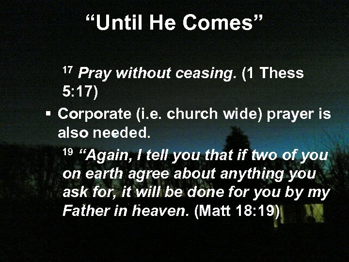 """Until He Comes"" Pray without ceasing. (1 Thess 5: 17) § Corporate (i. e."