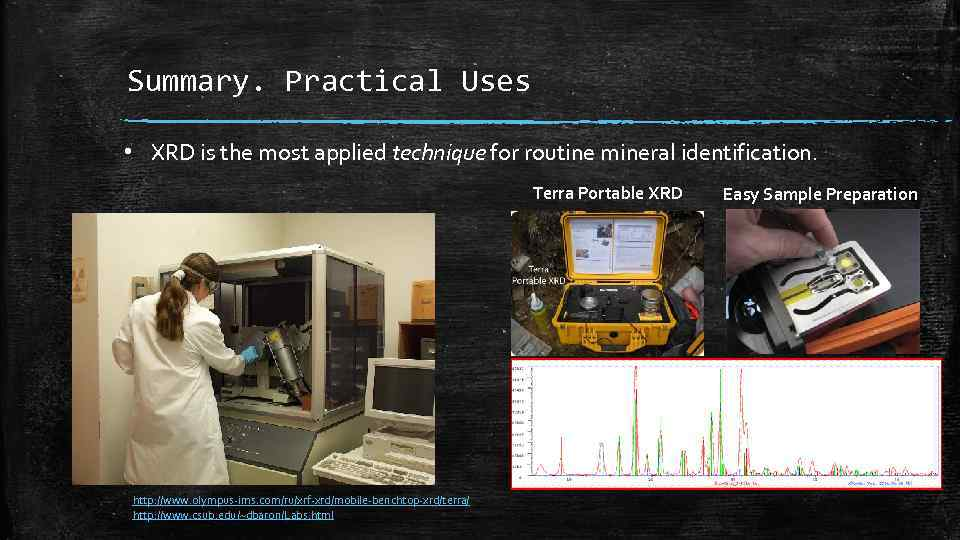 Summary. Practical Uses • XRD is the most applied technique for routine mineral identification.