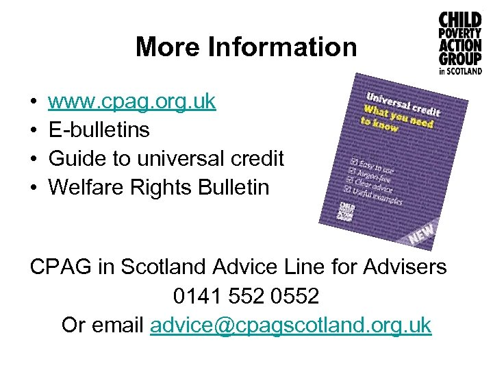 More Information • • www. cpag. org. uk E-bulletins Guide to universal credit Welfare