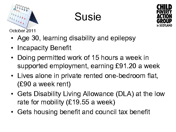 Susie October 2011 • Age 30, learning disability and epilepsy • Incapacity Benefit •