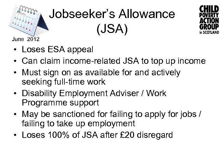 Jobseeker's Allowance (JSA) June 2012 • Loses ESA appeal • Can claim income-related JSA