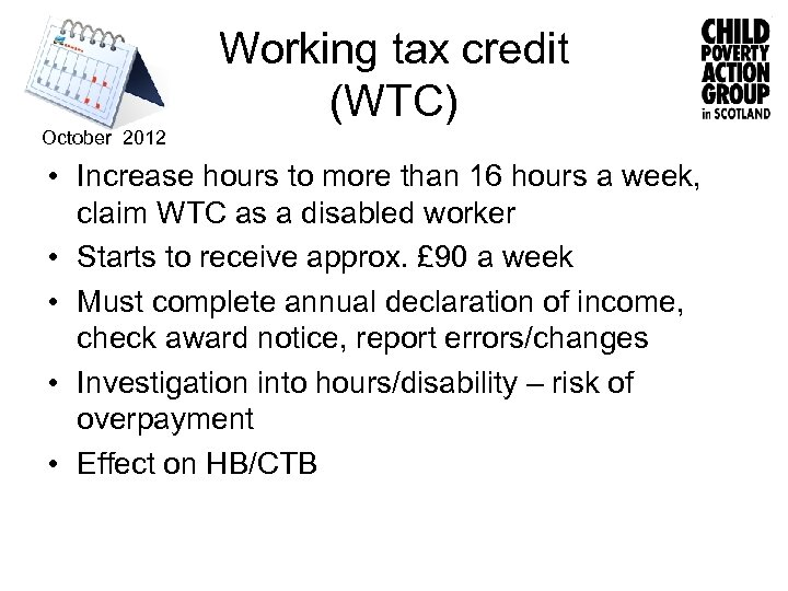 Working tax credit (WTC) October 2012 • Increase hours to more than 16 hours