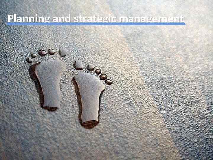 Planning and strategic management