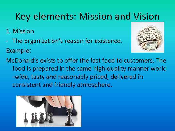 Key elements: Mission and Vision 1. Mission - The organization's reason for existence. Example: