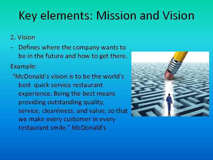 Key elements: Mission and Vision 2. Vision - Defines where the company wants to