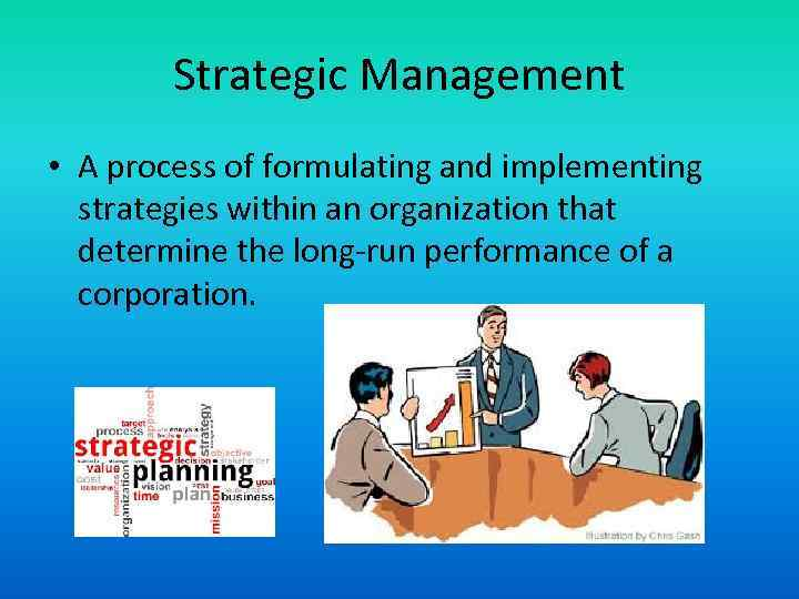 Strategic Management • A process of formulating and implementing strategies within an organization that