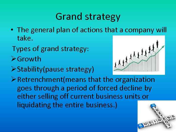Grand strategy • The general plan of actions that a company will take. Types
