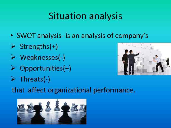 Situation analysis • SWOT analysis- is an analysis of company's Ø Strengths(+) Ø Weaknesses(-)