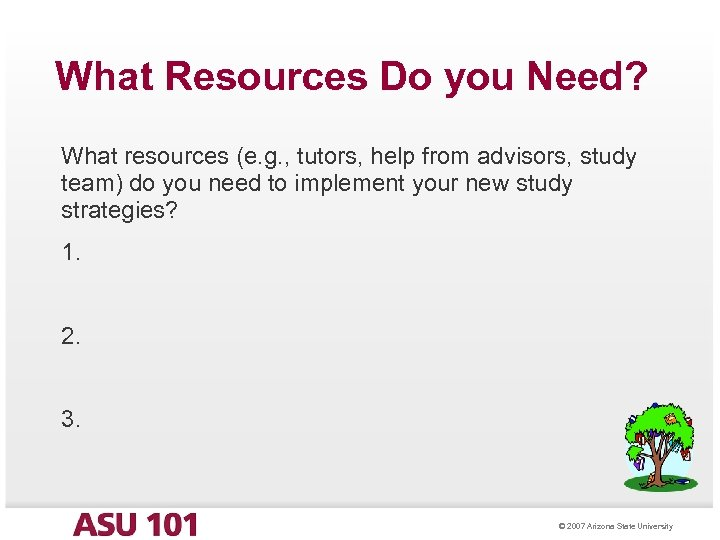 What Resources Do you Need? What resources (e. g. , tutors, help from advisors,
