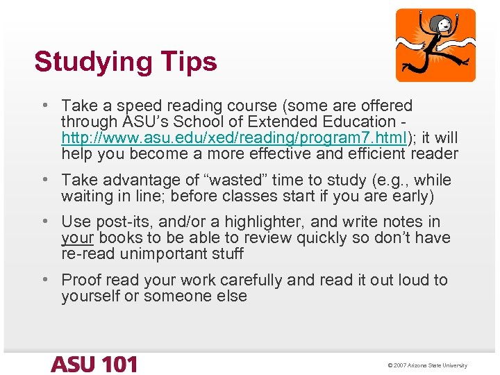 Studying Tips • Take a speed reading course (some are offered through ASU's School