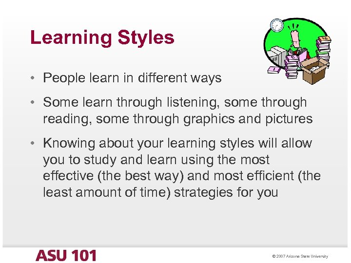 Learning Styles • People learn in different ways • Some learn through listening, some