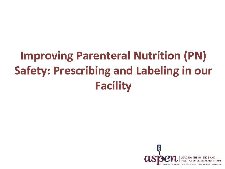 Improving Parenteral Nutrition (PN) Safety: Prescribing and Labeling in our Facility