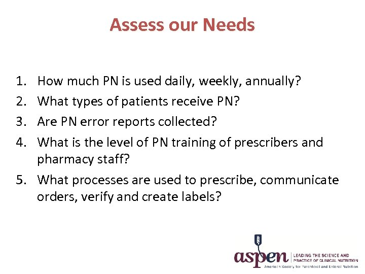 Assess our Needs 1. 2. 3. 4. How much PN is used daily, weekly,